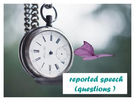 Reported speech (questions ). We usually introduce reported question with the reporting verbs ( ask, Wonder, and the expression want to know ) The verbs.
