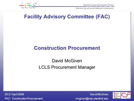 David McGiven FAC: Construction 20-21 April 2006 Facility Advisory Committee (FAC) Construction Procurement David.