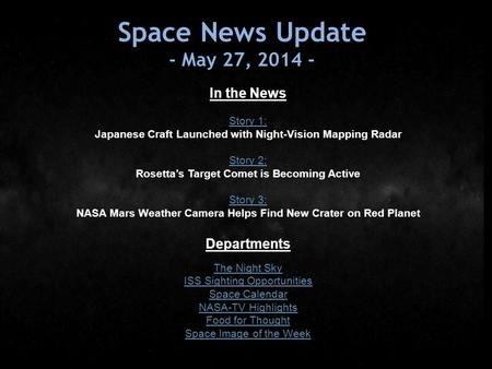 Space News Update - May 27, 2014 - In the News Story 1: Japanese Craft Launched with Night-Vision Mapping Radar Story 2: Rosetta's Target Comet is Becoming.
