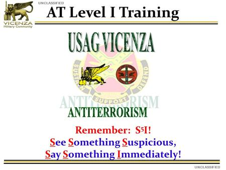 UNCLASSIFIED AT Level I Training Remember: S 5 I! See Something Suspicious, Say Something Immediately!