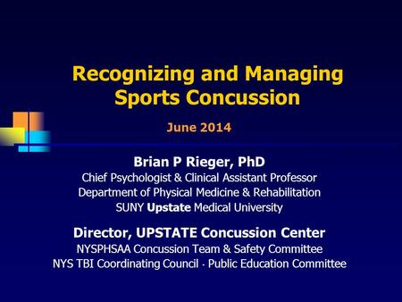 Recognizing and Managing Sports Concussion Brian P Rieger, PhD Chief Psychologist & Clinical Assistant Professor Department of Physical Medicine & Rehabilitation.