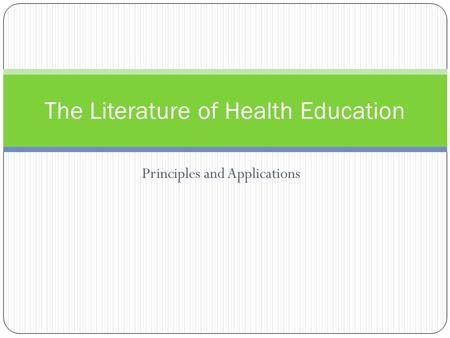 Principles and Applications The Literature of Health Education.