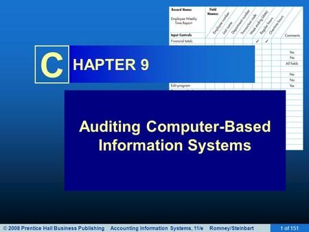 © 2008 Prentice Hall Business Publishing Accounting Information Systems, 11/e Romney/Steinbart1 of 151 C HAPTER 9 Auditing Computer-Based Information Systems.
