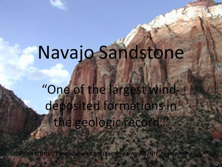 "Navajo Sandstone ""One of the largest wind- deposited formations in the geologic record. Picture:"
