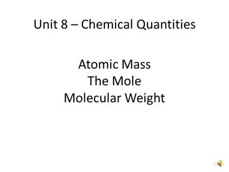 Atomic Mass The Mole Molecular Weight Unit 8 – Chemical Quantities 1.