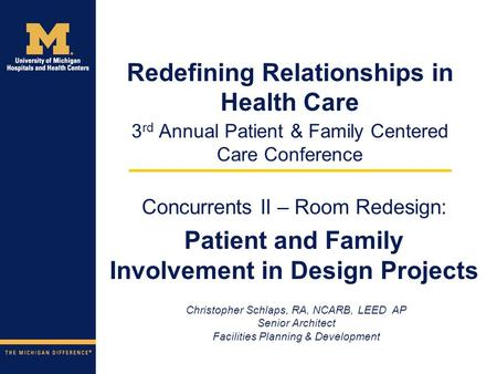 3 rd Annual Patient & Family Centered Care Conference Concurrents II – Room Redesign: Patient and Family Involvement in Design Projects Christopher Schlaps,