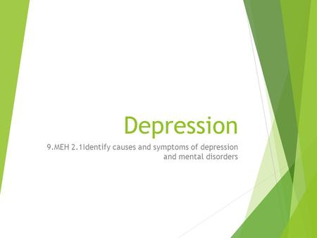 Depression 9.MEH 2.1Identify causes and symptoms of depression and mental disorders.