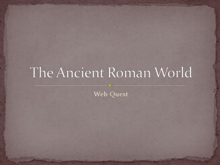 Web Quest. Students will be able to recognize important facts of ancient Rome.  Social Movements and Reforms 1. Students shall analyze the key elements.