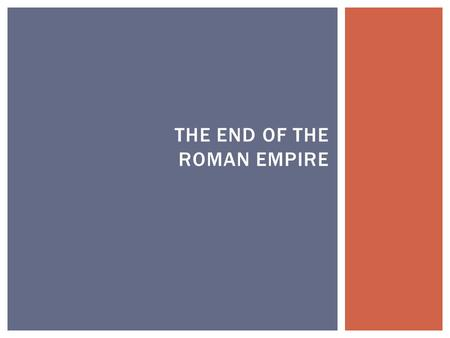 THE END OF THE ROMAN EMPIRE.  Using what you've learned of civilizations…  What challenges do you think the Roman Empire faced?  What do you think.