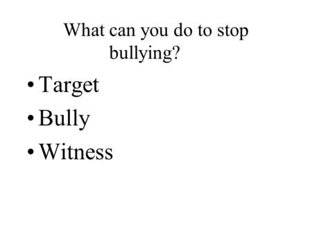 What can you do to stop bullying? Target Bully Witness.