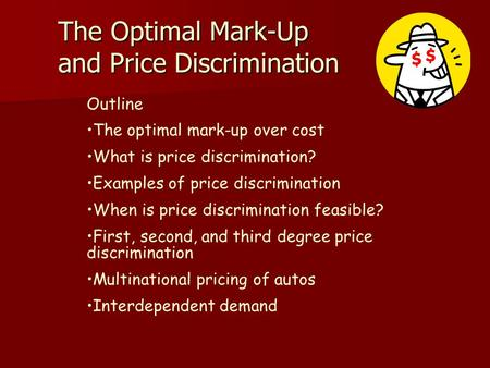 The Optimal Mark-Up and Price Discrimination Outline The optimal mark-up over cost What is price discrimination? Examples of price discrimination When.