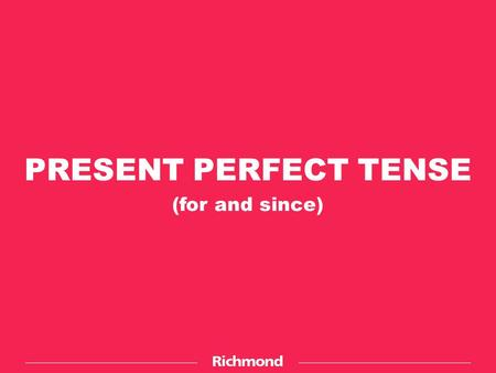 PRESENT PERFECT TENSE (for and since). E.g.: I have studied English since last year. She has worked at the store for four years. We have lived here for.