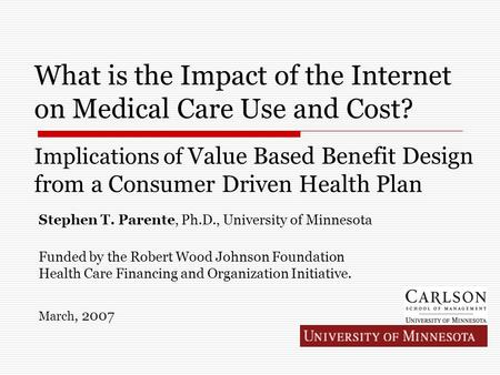 What is the Impact of the Internet on Medical Care Use and Cost? Implications of Value Based Benefit Design from a Consumer Driven Health Plan Stephen.