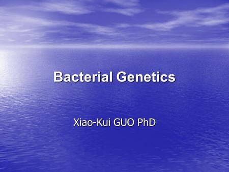 Bacterial Genetics Xiao-Kui GUO PhD.