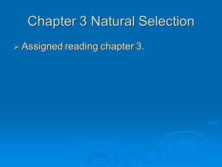 Chapter 3 Natural Selection  Assigned reading chapter 3.