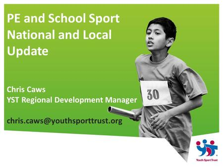 PE and School Sport National and Local Update Chris Caws