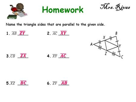 Mrs. Rivas Name the triangle sides that are parallel to the given side.