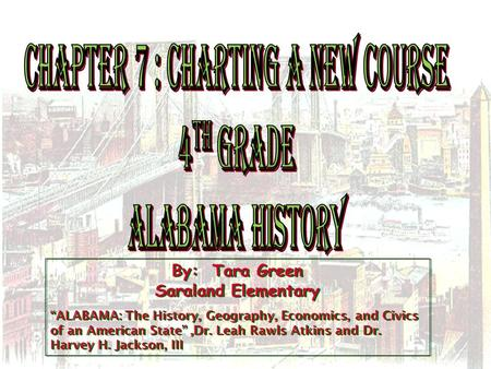 "By: Tara Green Saraland Elementary ""ALABAMA: <strong>The</strong> History, Geography, Economics, and Civics <strong>of</strong> an American State"",Dr. Leah Rawls Atkins and Dr. Harvey H."