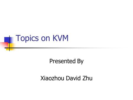 Topics on KVM Presented By Xiaozhou David Zhu. Topics covered Introduction Java2 Platform Micro Edition CLDC KVM.