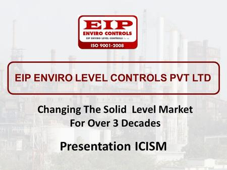 Changing The Solid Level Market For Over 3 Decades EIP ENVIRO LEVEL CONTROLS PVT LTD Presentation ICISM.