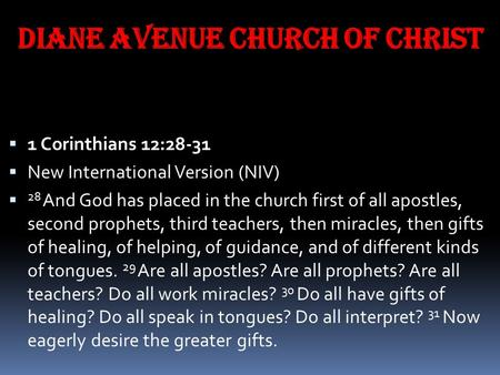 Diane Avenue Church of Christ  1 Corinthians 12:28-31  New International Version (NIV)  28 And God has placed in the church first of all apostles, second.
