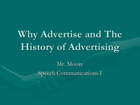 Why Advertise and The History of Advertising Mr. Moore Speech Communications I.