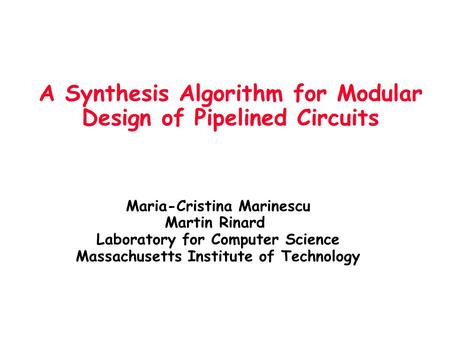 Maria-Cristina Marinescu Martin Rinard Laboratory for Computer Science Massachusetts Institute of Technology A Synthesis Algorithm for Modular Design of.