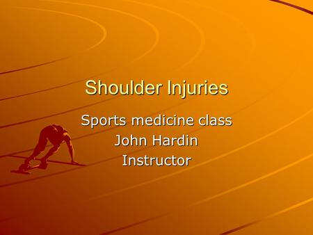 Shoulder Injuries Sports medicine class John Hardin Instructor.