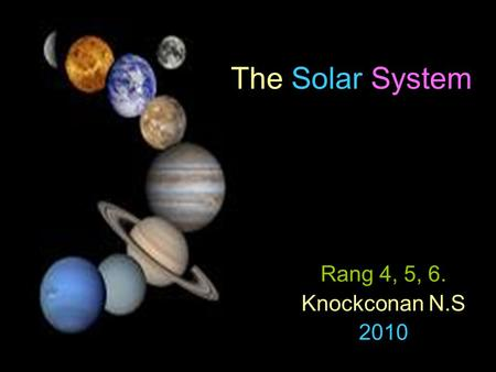 The Solar System Rang 4, 5, 6. Knockconan N.S 2010.