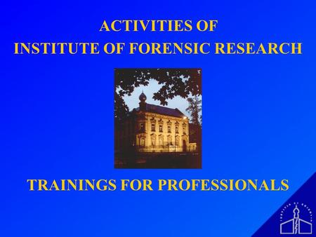 ACTIVITIES OF INSTITUTE OF FORENSIC RESEARCH TRAININGS FOR PROFESSIONALS.