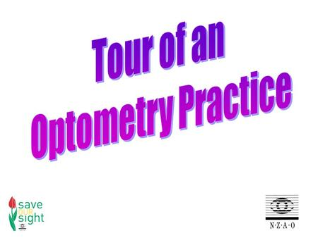 Optometry practices can be in various locations  Shopping centres  Medical centres  Individual buildings  People's homes (domicillary)
