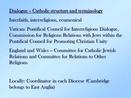 Dialogue – Catholic structure and terminology Interfaith, interreligious, ecumenical Vatican: Pontifical Council for Interreligious Dialogue, Commission.