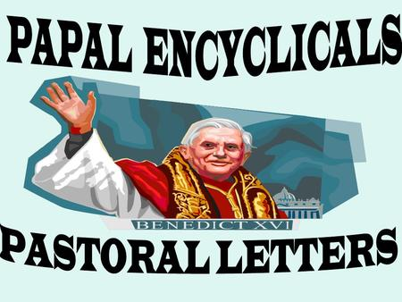 ENCYCLICALS Circular letter Addresses Patriarchs, Primates, Archbishops Addresses Bishops of the Universal Church Addresses matters that affect the welfare.