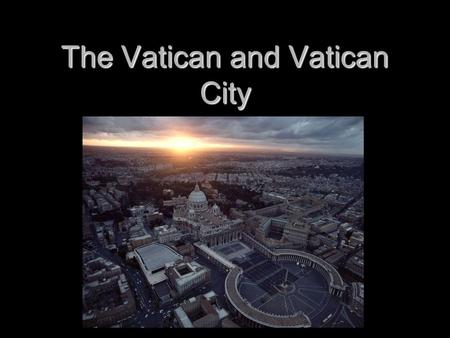 The Vatican and Vatican City. The Holy See (State of Vatican City) The Holy See (State of Vatican City) Holy See (Vatican City) Holy See (Vatican City)