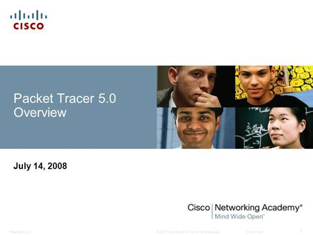 © 2008 Cisco Systems, Inc. All rights reserved.Cisco PublicPresentation_ID 1 Packet Tracer 5.0 Overview July 14, 2008.
