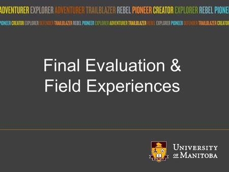 Title of presentation umanitoba.ca Final Evaluation & Field Experiences.