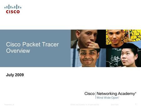 © 2008 Cisco Systems, Inc. All rights reserved.Cisco PublicPresentation_ID 1 Cisco Packet Tracer Overview July 2009.