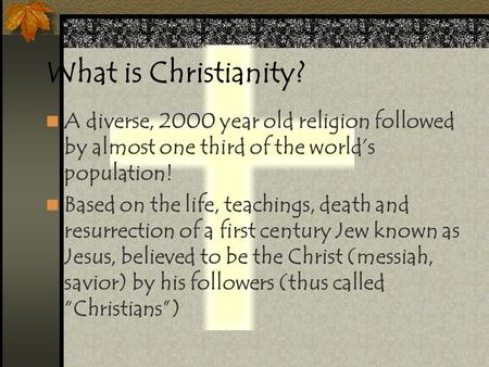 What is Christianity? A diverse, 2000 year old religion followed by almost one third of the world's population! Based on the life, teachings, death and.