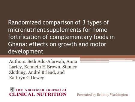 Randomized comparison of 3 types of micronutrient supplements for home fortification of complementary foods in Ghana: effects on growth and motor development.