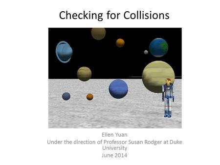 Checking for Collisions Ellen Yuan Under the direction of Professor Susan Rodger at Duke University June 2014.