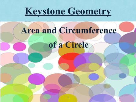Keystone Geometry 1 Area and Circumference of a Circle.