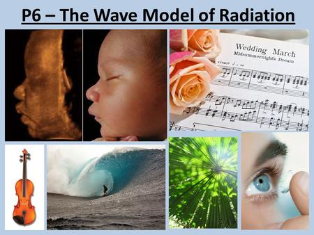 P6 – The Wave Model of Radiation