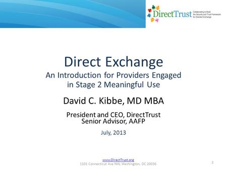 Www.DirectTrust.org 1101 Connecticut Ave NW, Washington, DC 20036 Direct Exchange An Introduction for Providers Engaged in Stage 2 Meaningful Use David.