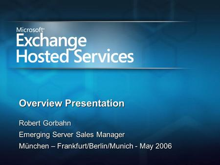 Overview Presentation Robert Gorbahn Emerging Server Sales Manager München – Frankfurt/Berlin/Munich - May 2006.