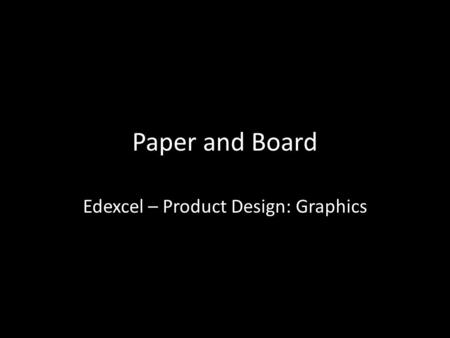 Paper and Board Edexcel – Product Design: Graphics.