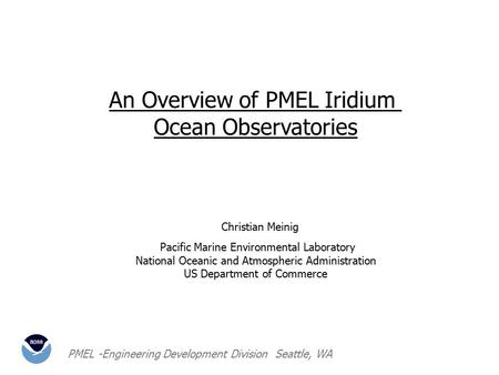 PMEL -Engineering Development Division Seattle, WA Christian Meinig Pacific Marine Environmental Laboratory National Oceanic and Atmospheric Administration.
