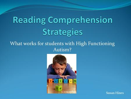 What works for students with High Functioning Autism? Susan Hines.