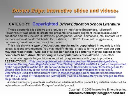 Drivers Edge: Interactive slides and videos ® Drivers Edge: Interactive slides and videos ® CATEGORY: Copyrighted Driver Education School Literature Copyright.