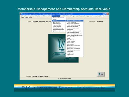 TAI Club Management Systems by TAI Consulting, Inc. Membership Management and Membership Accounts Receivable.