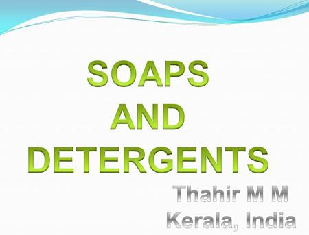 SOAPS AND DETERGENTS Thahir M M Kerala, India.